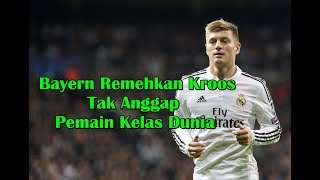 Video MENGEJUTKAN! Bayern Munchen Remehkan Toni Kroos dan Tak Anggap Pemain Kelas Dunia MP3, 3GP, MP4, WEBM, AVI, FLV Juli 2018