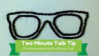 The Monumental Myth of Being Cool  (Two Minute Talk Tip)