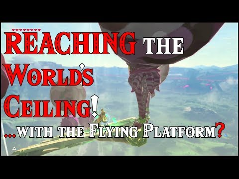REACHING The World's Ceiling! ...With The Flying Platform? Hmm In Zelda Breath Of The Wild DLC