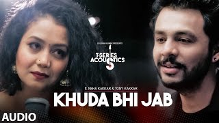 Presenting T-Series Acoustics ft. Neha Kakkar & Tony Kakkar in this rendition of Khuda Bhi Jab Audio Song. Song ♫Also Available On: iTunes: ...
