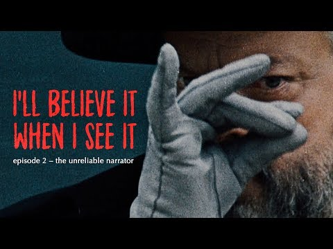 I'll Believe It When I See It: The Unreliable Narrator