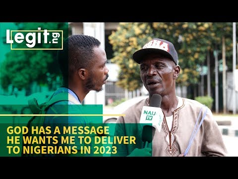 God Has a Message He Wants Me to Deliver to Nigerians in 2023 - Nigeria Street Gis | Legit TV