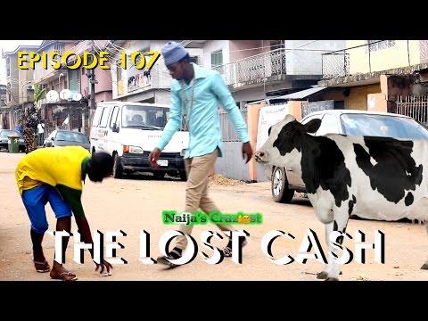 The Lost Cash (Naija's Craziest Comedy Episode 107)