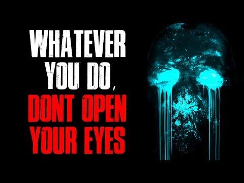 """""""Whatever You Do, Don't Open Your Eyes"""" Creepypasta"""