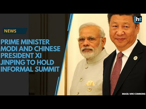 Prime Minister Modi and Chinese President Xi Jinping to hold informal summit