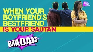 When Your Boyfriend's Bestfriend Is Your Sautan | Bhadaas | Life Tak