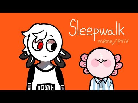 sleepwalk || MEME /PMV