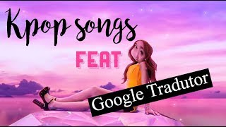 K-POP songs ft. Google Tradutor