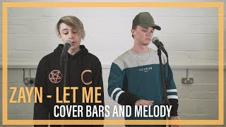 Zayn - Let Me || Bars and Melody COVER