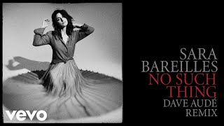 Sara Bareilles - No Such Thing (Dave Audé Remix - Audio)