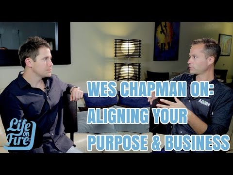 Life On Fire TV 62: Wes Chapman On Aligning Your Purpose And Business