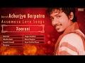 Top 7 Songs Of Achurjya Barpatra | Music of Assam | Assamese Love Songs