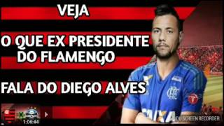 Veja o que o ex presidente do Flamengo fala do Diego Alves