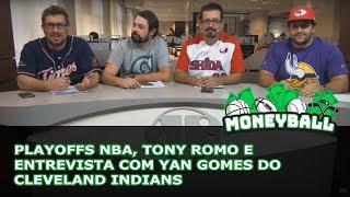 MoneyBall #10 - Playoffs NBA, Tony Romo e entrevista com Yan Gomes do Cleveland Indians