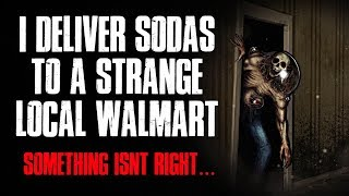 """I Deliver Sodas To A Strange Local Walmart"" Creepypasta"