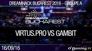 Groupe A - Virtus.Pro vs Gambit - Dreamhack Bucarest