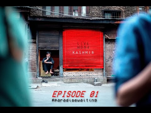 Paradise Waiting… – Episode 1, Live from Kashmir