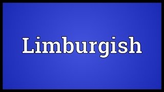Video shows what Limburgish means. A Germanic language spoken near the common border between the Netherlands, Belgium ...
