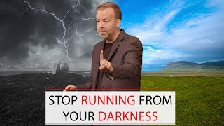 Day 124 - Stop Running From Your Darkness
