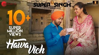 Video Hawa Vich - Super Singh | Diljit Dosanjh & Sonam Bajwa | Sunidhi Chauhan | Jatinder Shah download in MP3, 3GP, MP4, WEBM, AVI, FLV January 2017