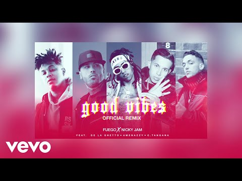Good Vibes (Remix) - Fuego, Nicky Jam Ft De La Ghetto, Amenazzy, C. Tangana