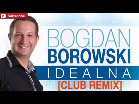 Bogdan Borowski-Idealna [Club Remix] (Audio)