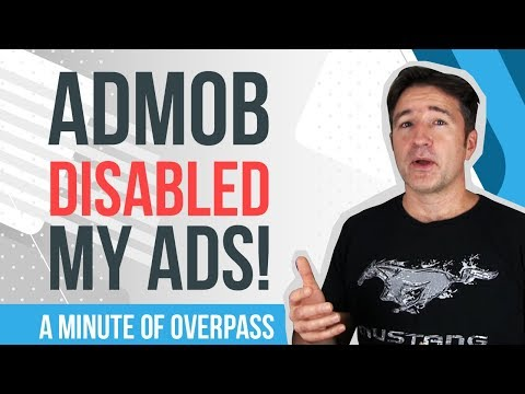 AdMob disabled my Ads!  A Minute of Overpass