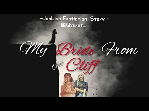 """Jenlisa ff - My Bride From The Cliff [1/?] """"THE DAY I MET YOU"""" 