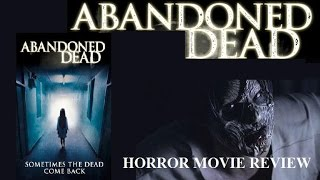 Abandoned Dead   2015 Sarah Nicklin   Horror Movie Review