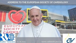 Pope Francis address to the European Society of Cardiology 2016.08.31