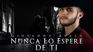 Giovanny Ayala- Nunca Lo Esperé De Ti (Letra Oficial/Lyrics)