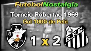 1969 - Vasco 1 x 2 Santos - Milésimo gol de Pelé