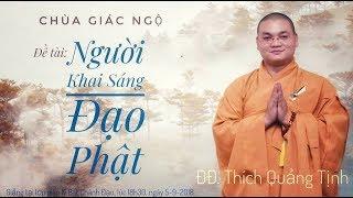 Người Khai Sáng Đạo Phật. Thích Quảng Tịnh