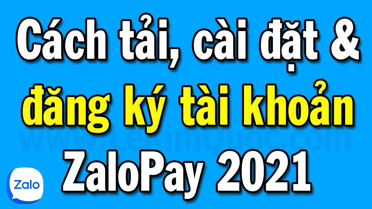 Cách tải, cài đặt & đăng ký tài khoản ZaloPay phiên bản 2021 mới nhất trên ĐT Android và iPhone