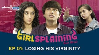 Video GIRLSPLAINING E01 | Losing His Virginity || Girliyapa Originals MP3, 3GP, MP4, WEBM, AVI, FLV Maret 2018