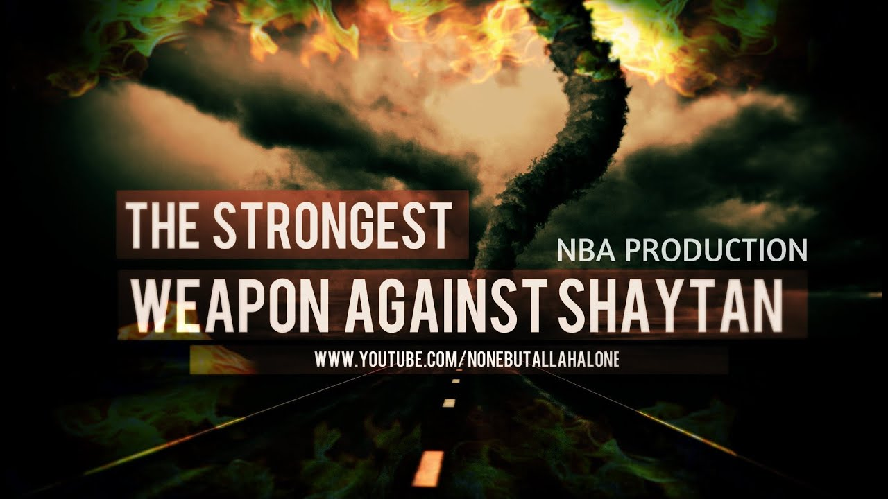 THE STRONGEST WEAPON AGAINST SHAYTAN ᴴᴰ