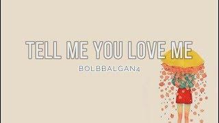 Download Lagu BOLBBALGAN4 - 'TELL ME YOU LOVE ME' [EASY LYRICS] Mp3
