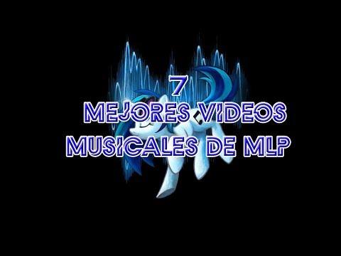 Videos musicales - Los 7 mejores Vídeos Musicales de MLP