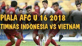 Video KEREN !! TIMNAS INDONESIA U16 VS VIETNAM, pastikan lolos ke perempat final DI Piala AFC U 16 2018 MP3, 3GP, MP4, WEBM, AVI, FLV September 2018