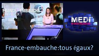 Medi Investigation :France-embauche: tous égaux?