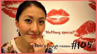 REINY先生の~留学中に必要な英会話 #105~ Nothing special!