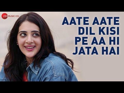 Aate Aate Dil Kisi Pe Aa Hi Jata Hai -  Music Vide