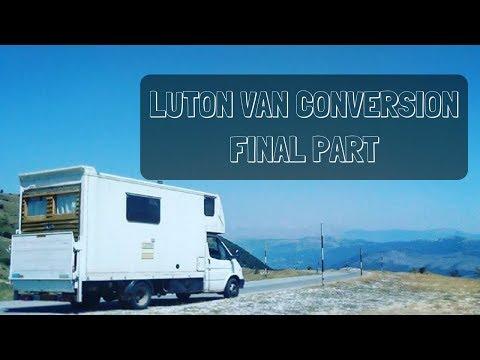 Luton Van Conversion Final Part - Box Truck Camper Full Build Out