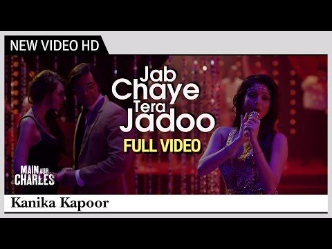 Jab Chaye Tera Jadoo (FULL VIDEO) - Main Aur Charles   Kanika Kapoor   Randeep Hooda & Richa Chadda