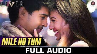 Mile Ho Tum   FULL SONG | Fever | Rajeev Khandelwal, Gauahar K, Gemma A & Caterina M | Tony Kakkar