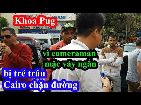Khoa Pug bị trẻ trâu Cairo chặn đường vì cameraman mặc váy ngắn khi đi ăn street food Ai Cập - Thời lượng: 24:57.