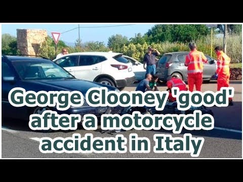George Clooney 'good' after a motorcycle accident in Italy
