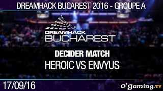 Groupe A - Decider Match - Heroic vs EnVyUs - Dreamhack Bucarest