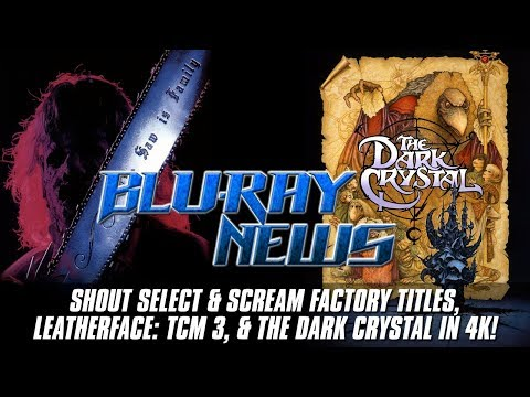 Blu-Ray News: SHOUT SELECT & SCREAM FACTORY TITLES, LEATHERFACE TCM 3, & THE DARK CRYSTAL IN 4K!