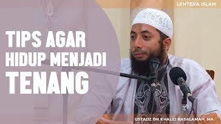 Video Tips Agar Hidup Menjadi Tenang, Ustadz DR Khalid Basalamah, MA MP3, 3GP, MP4, WEBM, AVI, FLV Desember 2018